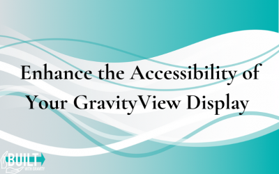 Enhance the Accessibility of Your GravityView Display